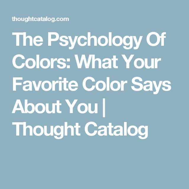 The Psychology Of Colors: What Your Favorite Color Says About You   Thought Catalog