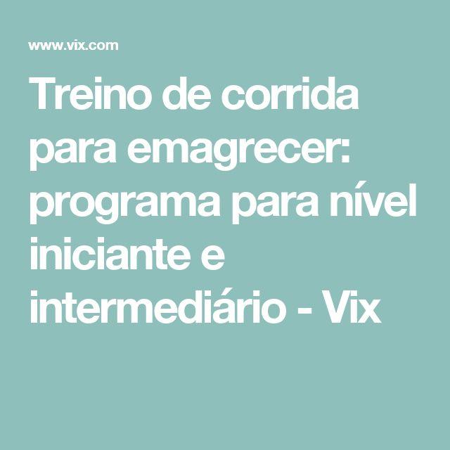 Treino de corrida para emagrecer: programa para nível iniciante e intermediário - Vix