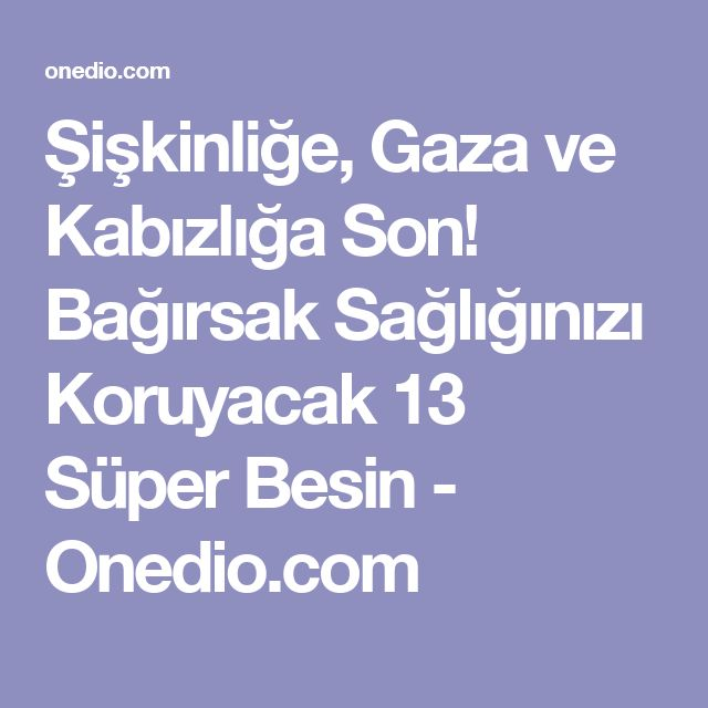 Şişkinliğe, Gaza ve Kabızlığa Son! Bağırsak Sağlığınızı Koruyacak 13 Süper Besin - Onedio.com