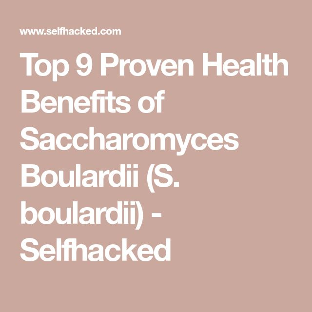 Top 9 Proven Health Benefits of Saccharomyces Boulardii (S. boulardii) - Selfhacked