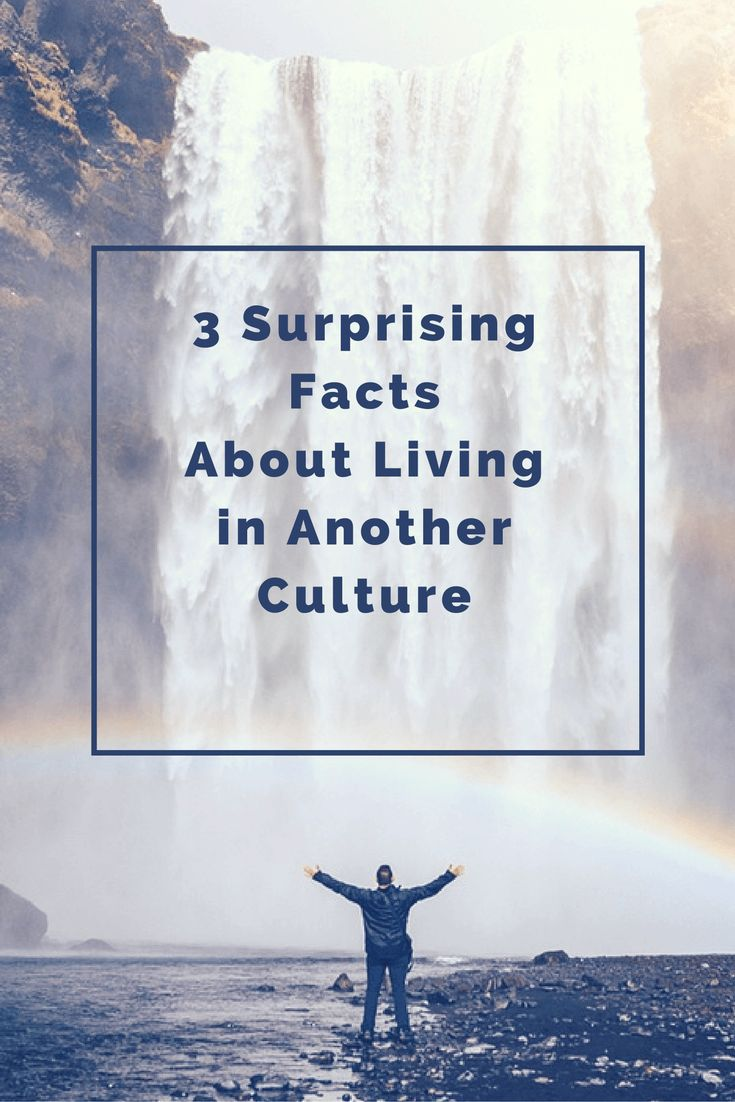 3 Surprising facts about living in another culture