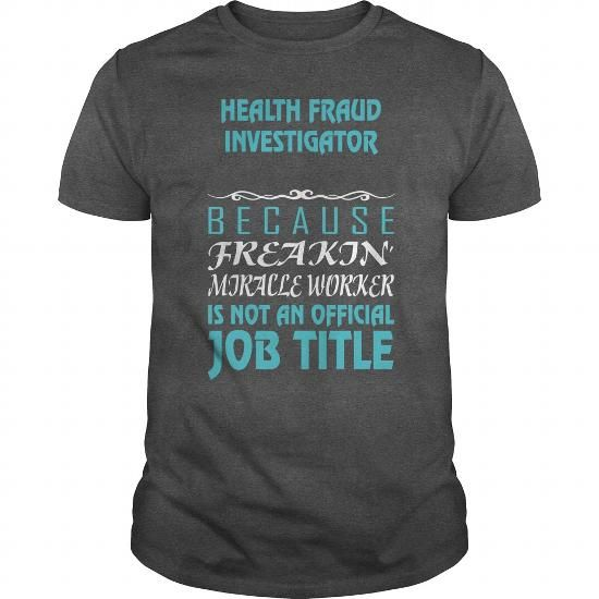 HEALTH FRAUD INVESTIGATOR Because Freakin' Miracle Worker Is Not An Official Job Title LIMITED TIME ONLY. ORDER NOW if you like, Item Not Sold Anywhere Else. Amazing for you or gift for your family members and your friends. Thank you! #mental #health #shirts