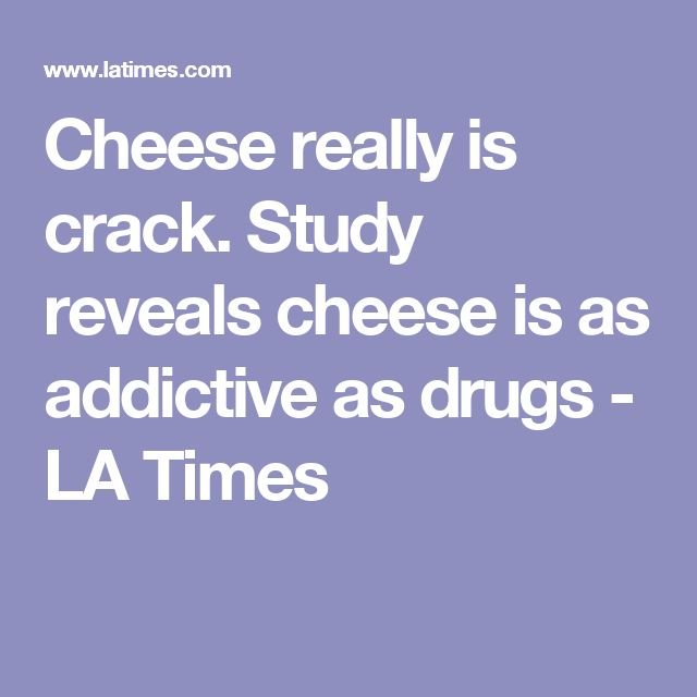 Cheese really is crack. Study reveals cheese is as addictive as drugs - LA Times