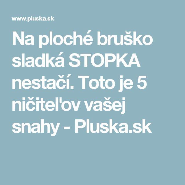 Na ploché bruško sladká STOPKA nestačí. Toto je 5 ničiteľov vašej snahy - Pluska.sk
