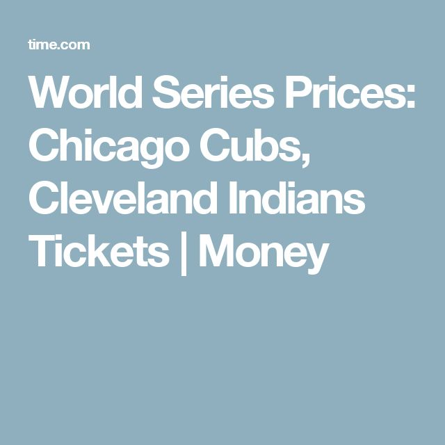 World Series Prices: Chicago Cubs, Cleveland Indians Tickets | Money  http://www.meganmedicalpt.com/index.html