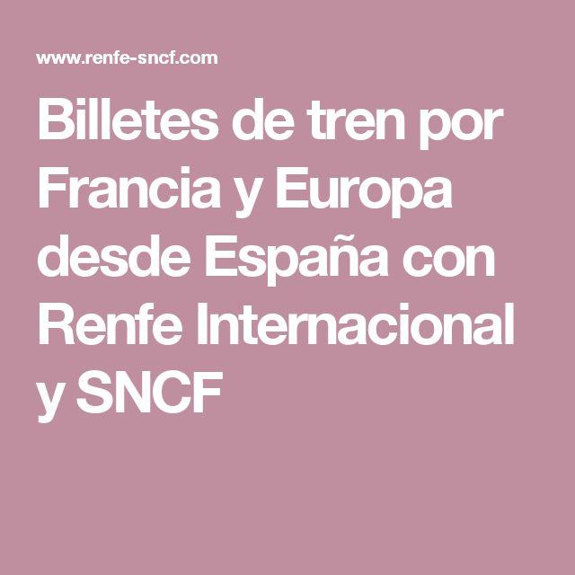 Billetes de tren por Francia y Europa desde España con Renfe Internacional y SNCF