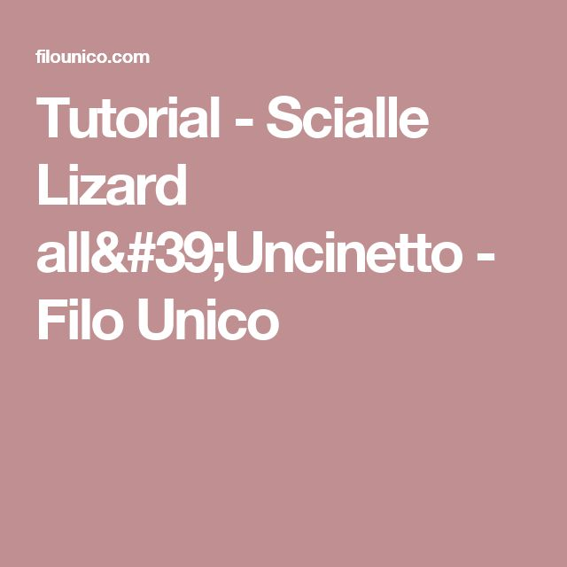 Tutorial - Scialle Lizard all'Uncinetto - Filo Unico