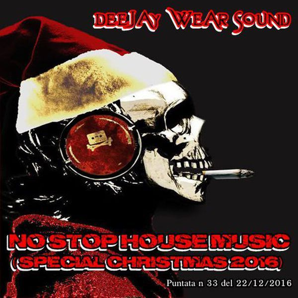 "Check out ""DJ WEAR SOUND - NO STOP HOUSE MUSIC ( special christmas 2016 ) Puntata n 33 del 22/12/2016"" by Dj Wear Sound on Mixcloud"