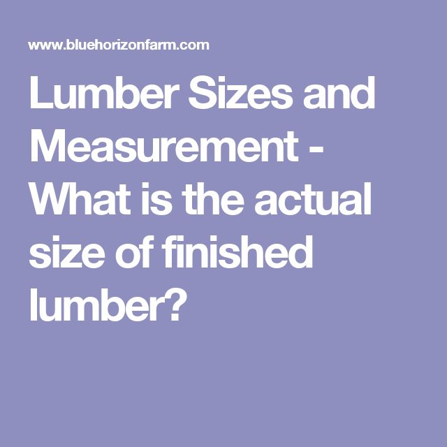 Lumber Sizes and Measurement - What is the actual size of finished lumber?