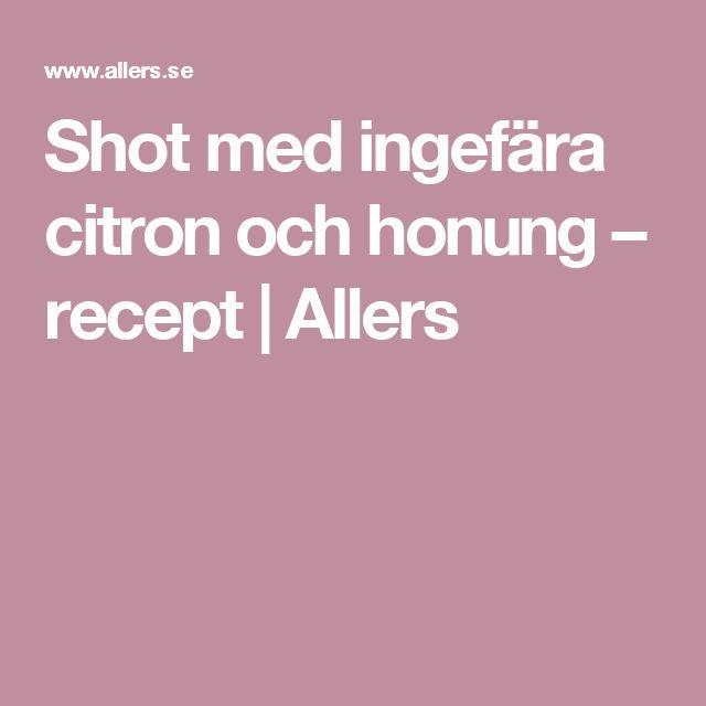 Shot med ingefära citron och honung – recept | Allers