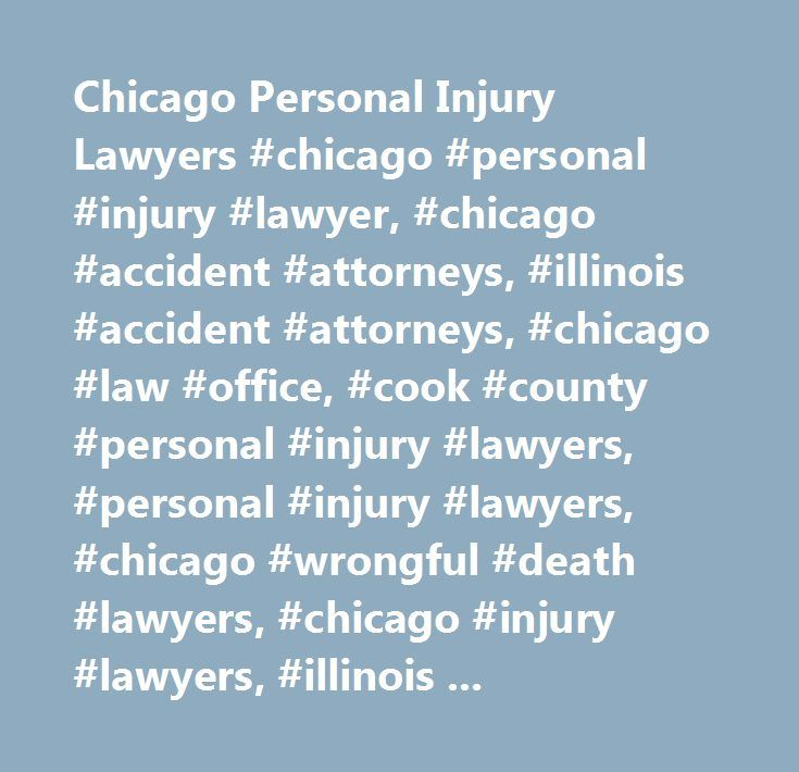 Chicago Personal Injury Lawyers #chicago #personal #injury #lawyer, #chicago #accident #attorneys, #illinois #accident #attorneys, #chicago #law #office, #cook #county #personal #injury #lawyers, #personal #injury #lawyers, #chicago #wrongful #death #lawyers, #chicago #injury #lawyers, #illinois #attorneys, #truck #accident #attorneys, #car #accident #lawyers #illinois #chicago…