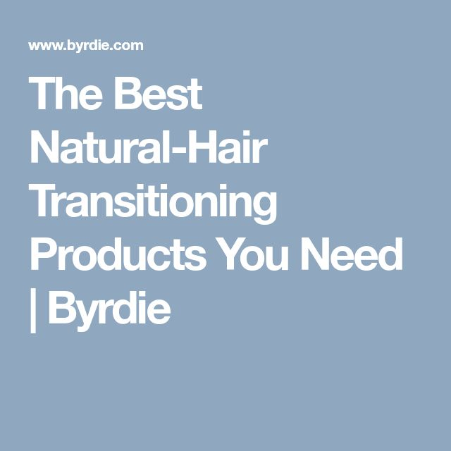 The Best Natural-Hair Transitioning Products You Need   Byrdie