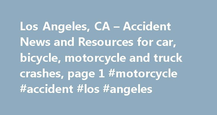 """Los Angeles, CA – Accident News and Resources for car, bicycle, motorcycle and truck crashes, page 1 #motorcycle #accident #los #angeles http://guyana.nef2.com/los-angeles-ca-accident-news-and-resources-for-car-bicycle-motorcycle-and-truck-crashes-page-1-motorcycle-accident-los-angeles/  # Los Angeles, CA – Accident News and Resources including car, bicycle, motorcycle and truck accidents and much more. Los Angeles – """"City of Angels"""" and Home of Hollywood Situated in Southern California, Los…"""