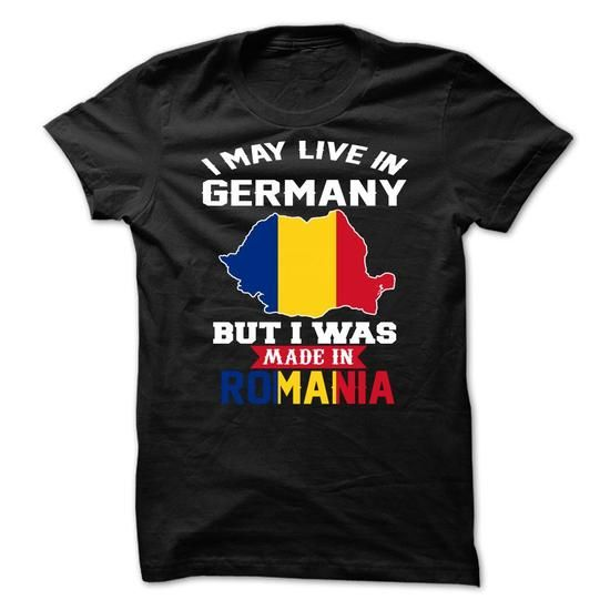 I May Live In Germany But I Was Made In Romania - #sweatshirt for girls #neck sweater. OBTAIN => https://www.sunfrog.com/LifeStyle/I-May-Live-In-Germany-But-I-Was-Made-In-Romania.html?68278