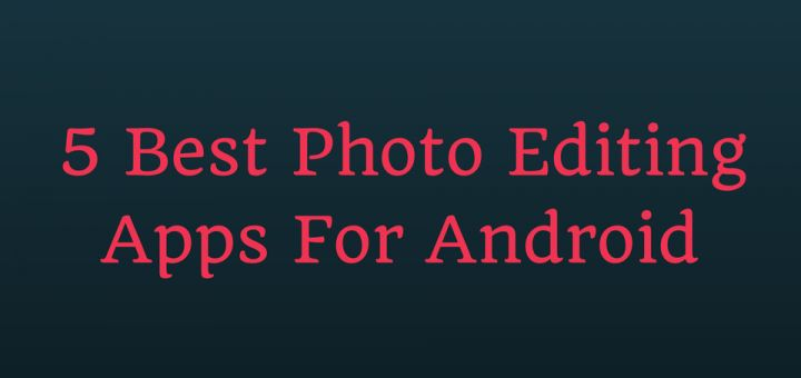 http://mobogeek.com/5-best-photo-editing-apps-for-android/