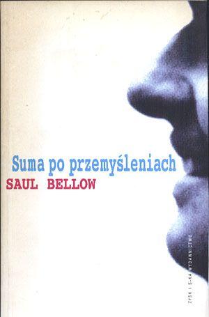 Suma po przemyśleniach. Od niewyraźnej przeszłości do niepewnej przyszłości, Saul Bellow, Zysk, 1998, http://www.antykwariat.nepo.pl/suma-po-przemysleniach-od-niewyraznej-przeszlosci-do-niepewnej-przyszlosci-saul-bellow-p-14269.html