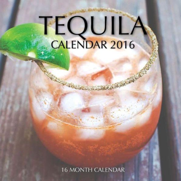 Tequila Calendar 2016: 16 Month Calendar
