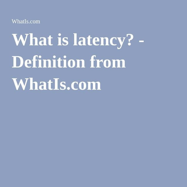 What is latency? - Definition from WhatIs.com