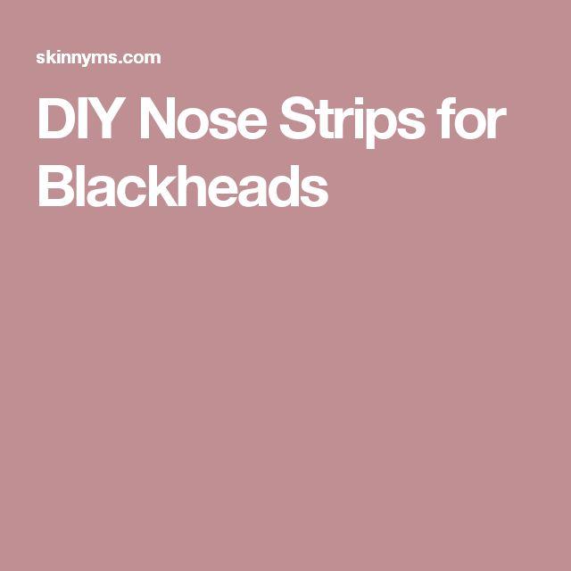 DIY Nose Strips for Blackheads