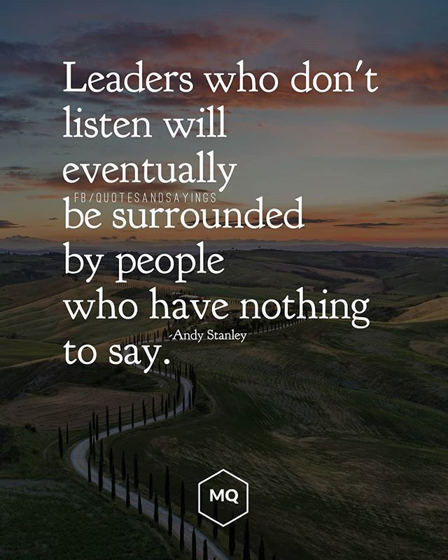 Leaders who don't listen will eventually be surrounded by people who have nothing to say. -An…   Leadership quotes, Listening quotes, Intellectual quotes philosophy