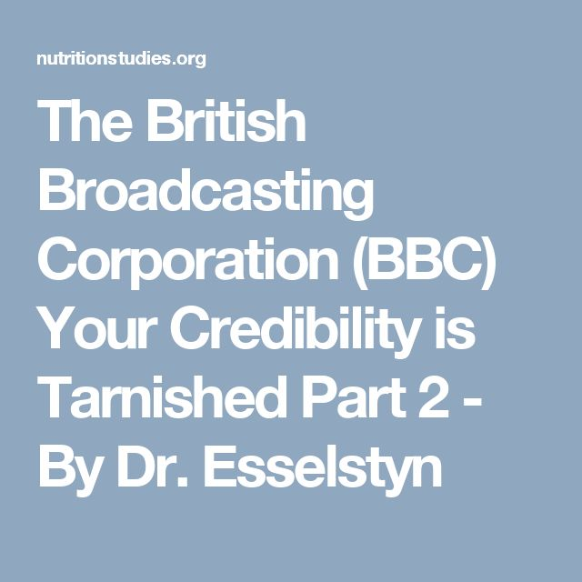 The British Broadcasting Corporation (BBC) Your Credibility is Tarnished Part 2 - By Dr. Esselstyn