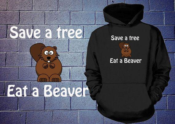 Save A Tree Eat A Beaver Hoodie Funny Slogan by TshirtsUniversity, $34.95