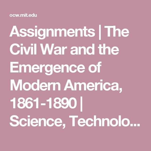 Assignments | The Civil War and the Emergence of Modern America, 1861-1890 | Science, Technology, and Society | MIT OpenCourseWare