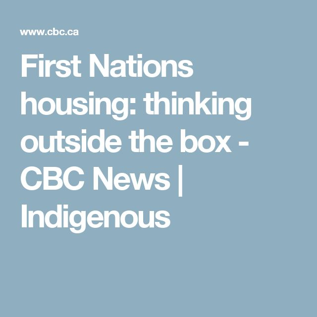 First Nations housing: thinking outside the box - CBC News   Indigenous