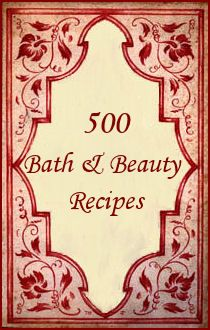 500 Bath and Beauty Recipes