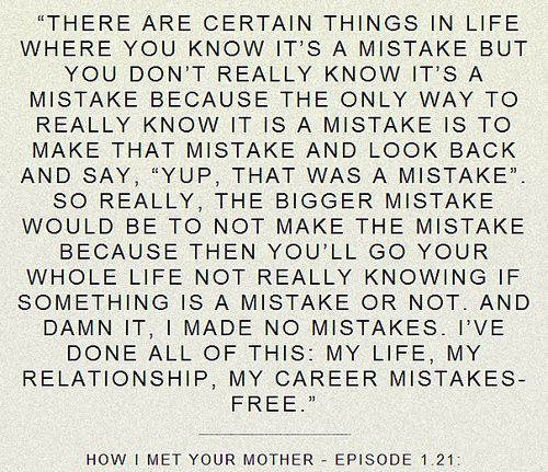 #HIMYM: Life Quotes, Inspiration, Tv Show Quotes, Make Mistakes, Himym, Word, Things, Living, How I Met Your Mothers Quotes
