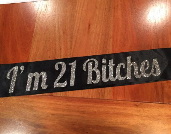 "AWESOME high quality CUSTOM glitter sashes by louiseexclusivelyyou : I like the "" I'm 21 Bitches Sash, Black sash with silver glitter letters"