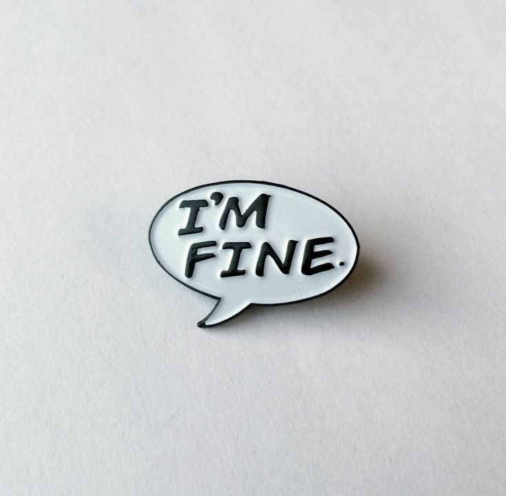 "Nothing, I'm fine.   1"" soft enamel pin"