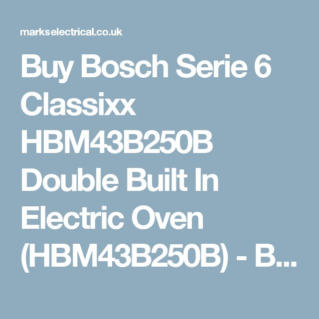 Buy Bosch Serie 6 Classixx HBM43B250B Double Built In Electric Oven (HBM43B250B) - Brushed Steel | Marks Electrical