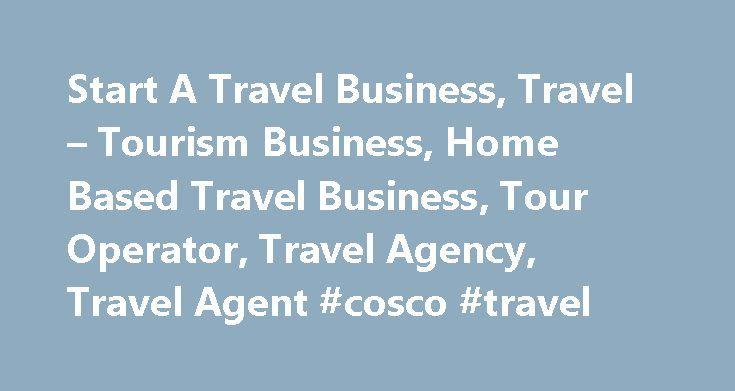 Start A Travel Business, Travel – Tourism Business, Home Based Travel Business, Tour Operator, Travel Agency, Travel Agent #cosco #travel http://travels.remmont.com/start-a-travel-business-travel-tourism-business-home-based-travel-business-tour-operator-travel-agency-travel-agent-cosco-travel/  #online travel agency # Travel Business Academy Build the next generation online travel company. Start a travel business; member-only travel, private sale website, trip operator, tour operator, online…