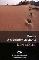 SENEGAL. Ken Bugul. Riwan o el camino de arena es una novela polémica, no publicada en Senegal, como en un primer momento estaba previsto, sino en Francia, 10 años más tarde, nos adentra hasta lo más profundo de un harén en el Senegal actual. No sólo es la experiencia propia de la autora en el seno de una familia poligámica, sino una extraordinaria novela que mezcla autobiografía, leyenda y ficción, para crear una trama llena de erotismo, sugerencia, introversión y miedos.