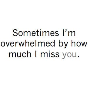 everyday...     Tonight my heart hurts for you....I so wish you were here