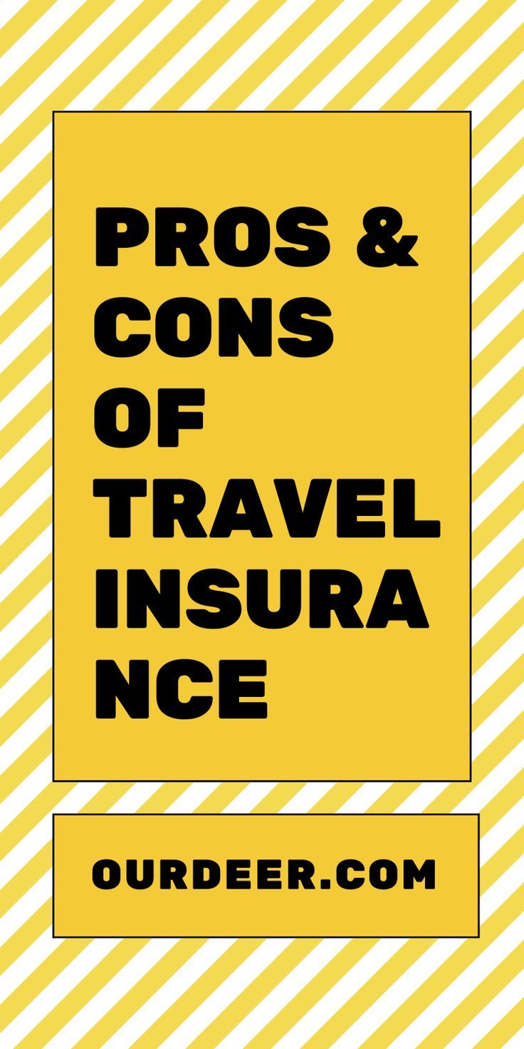 Pros cons of travel insurance our deer travel