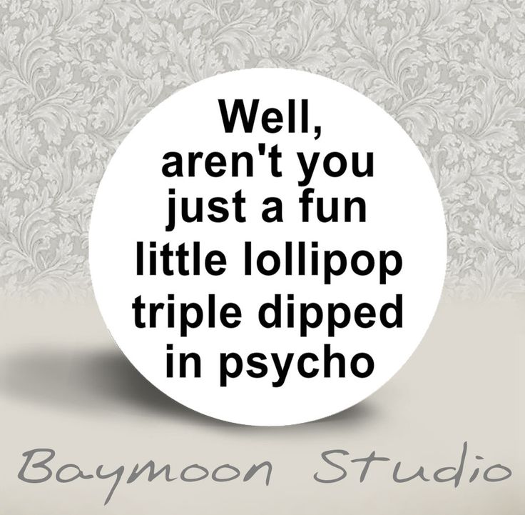 Well, aren't You just a Fun Little Lollipop Triple Dipped in Psycho - PINBACK BUTTON - 1.25 inch round. $2.00, via Etsy.