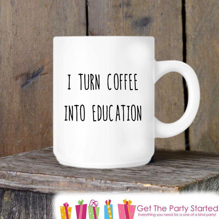 Teacher Gift, Coffee Mug, I Turn Coffee into Education, Novelty Ceramic Mug, Humorous Quote Mug, Funny Coffee Cup, Teacher Gift Idea, School