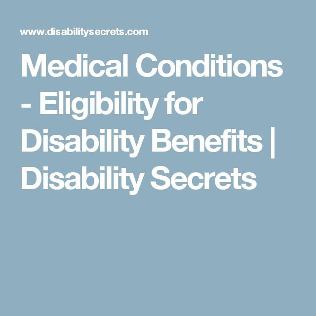 Medical Conditions  - Eligibility for Disability Benefits | Disability Secrets