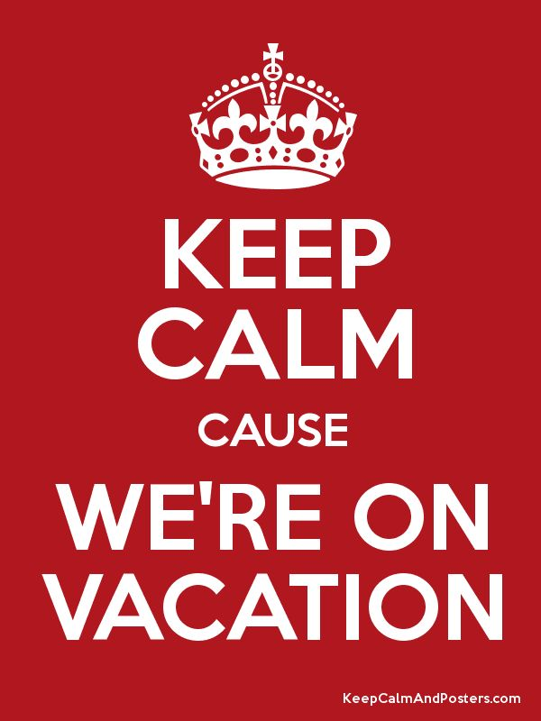 KEEP CALM CAUSE WE'RE ON VACATION - Keep Calm and Posters Generator, Maker For Free - KeepCalmAndPosters.com