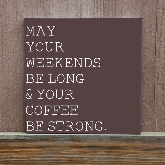 May Your Weekend Be Long & Your Coffee Be Strong Hand Painted Canvas Quote Kitchen Decor Coffee Enthusiast from LittleDoodleDesign on Etsy. #coffeeaddict #love #art #etsy #coffee.