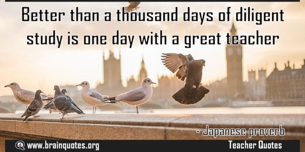 Better than a thousand days of diligent study is one day with a great teacher  Better than a thousand days of diligent study is one day with a great teacher  For more #brainquotes http://ift.tt/28SuTT3  The post Better than a thousand days of diligent study is one day with a great teacher appeared first on Brain Quotes.  http://ift.tt/2fR7ZNa