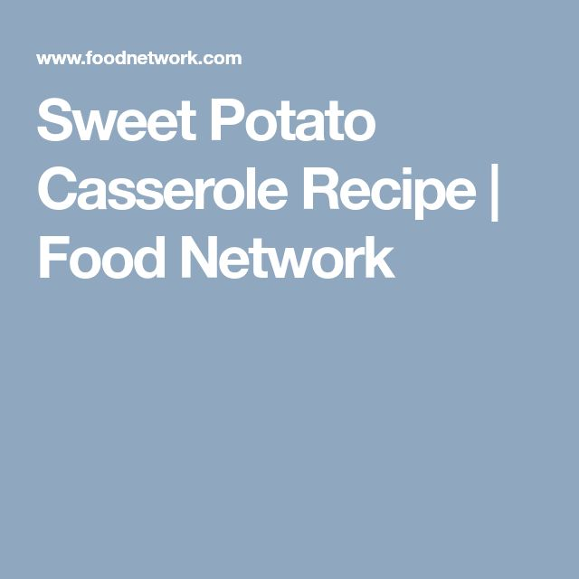 Sweet Potato Casserole Recipe   Food Network
