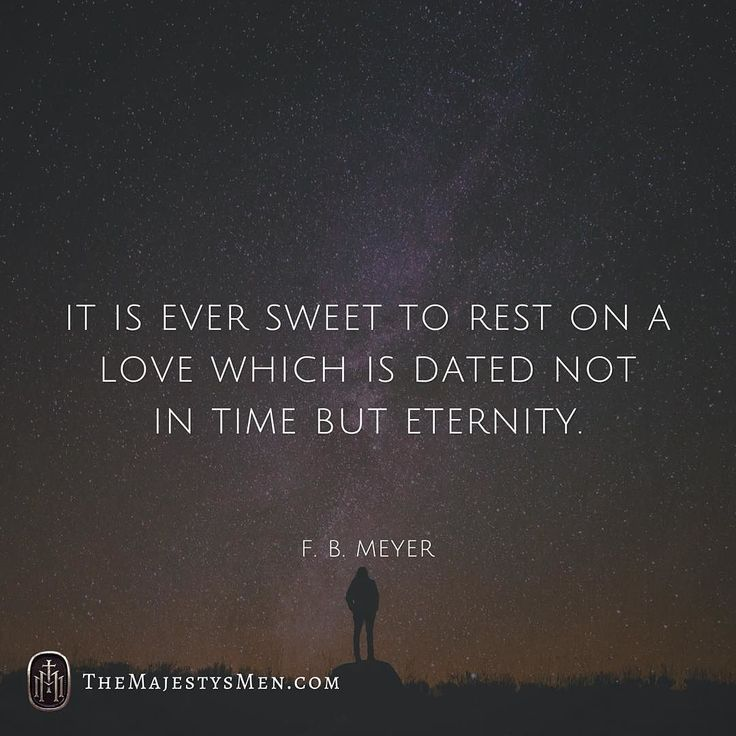 It is ever sweet to rest on a love which is dated not in time but eternity; because one feels that Gods love did not originate in any unforeseen flash of excellence in us so it will not be turned away by any unexpected outbreak of depravity. It did not begin because of what we were and it will continue in spite of what we are. F. B. Meyer #love #eternity #forever #christian #words #quotes #fbmeyer #truth #hope #mercy #grace #gospel #jesus #christ #god #spirit #Bible #doctrine #theology #qotd…