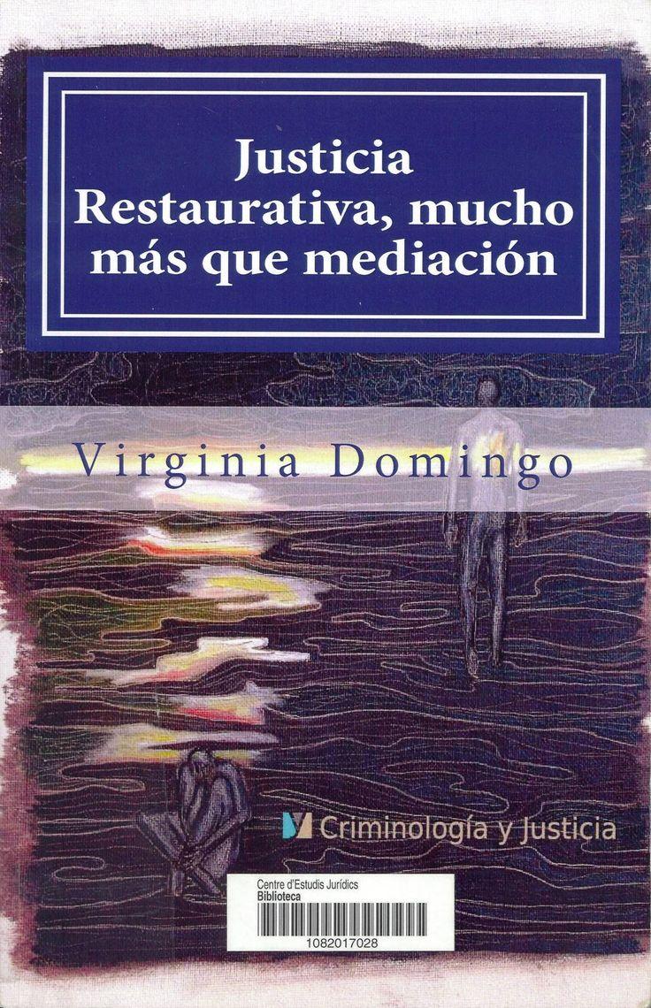 Justicia restaurativa, mucho más que mediación / Virginia Domingo. Burgos: Criminología y Justicia, 2013. Sig. 343.843 Dom
