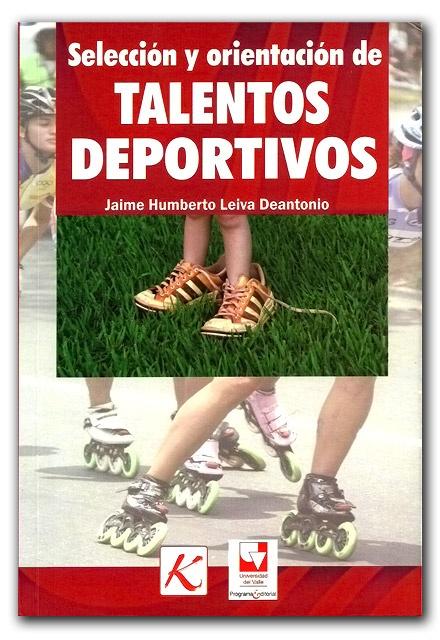 Selección y orientación de talentos deportivos–Jaime Humberto Leiva Deantonio-Universidad del Valle  http://www.librosyeditores.com/tiendalemoine/educacion-fisica-y-deporte/277-seleccion-y-orientacion-de-talentos-deportivos.html    Editores y distribuidores.