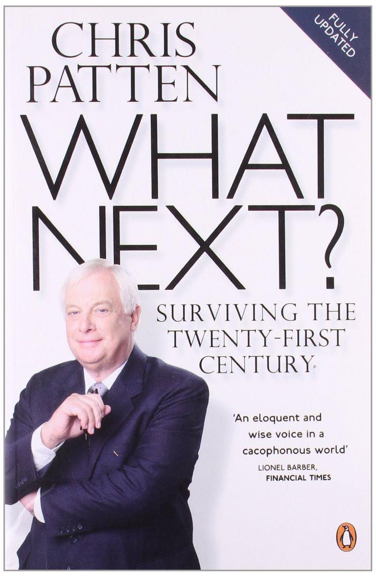 What Next?: Surviving the Twenty-first Century: Amazon.co.uk: Chris Patten: Books