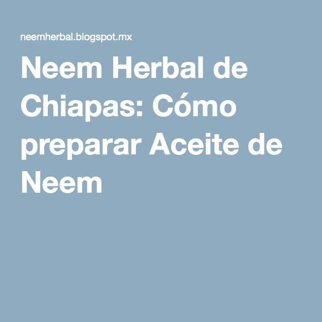 Neem Herbal de Chiapas: Cómo preparar Aceite de Neem