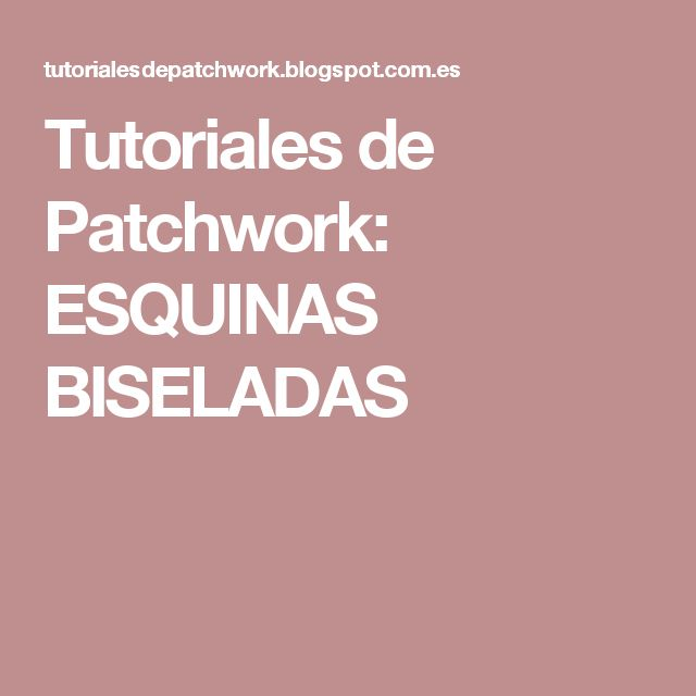 Tutoriales de Patchwork: ESQUINAS BISELADAS